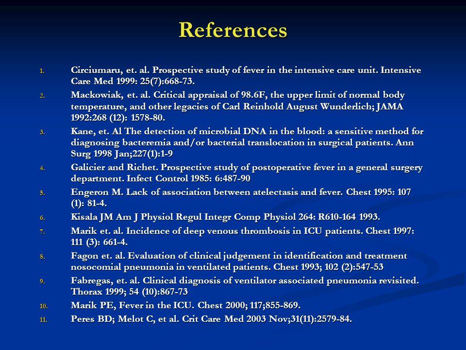 References 1. Circiumaru, et. al. Prospective study of fever in the intensive care unit.