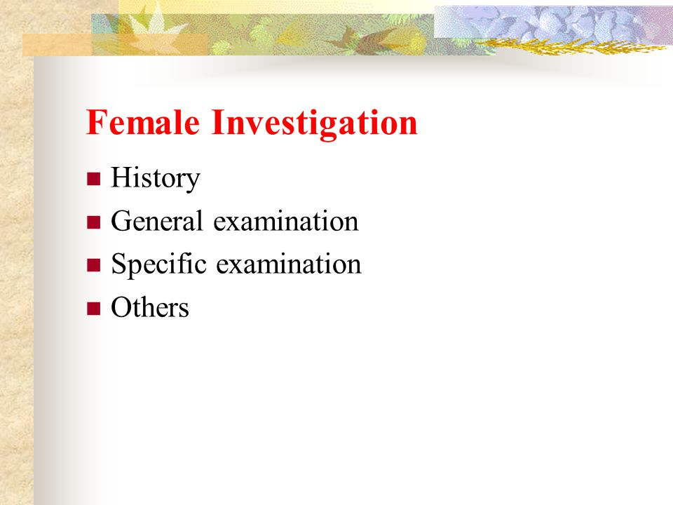 Female Investigation History General examination Specific examination Others