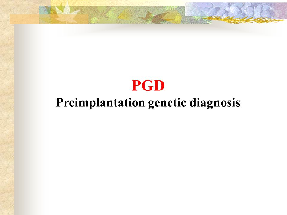 PGD Preimplantation genetic diagnosis