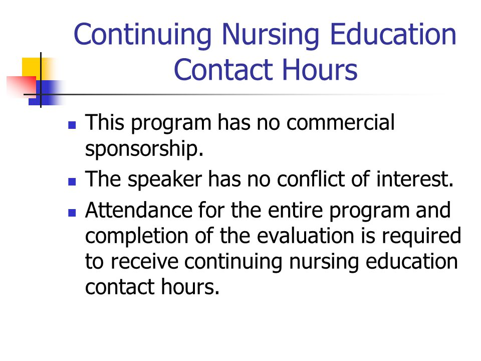 Continuing Nursing Education Contact Hours This program has no commercial sponsorship.