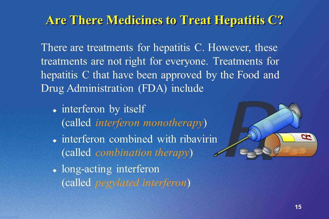 15 Are There Medicines to Treat Hepatitis C.There are treatments for hepatitis C.