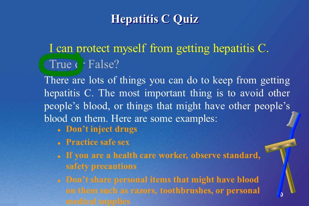30 Hepatitis C Quiz I can protect myself from getting hepatitis C.