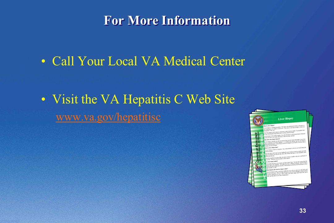 33 For More Information Call Your Local VA Medical Center Visit the VA Hepatitis C Web Site www.va.gov/hepatitisc