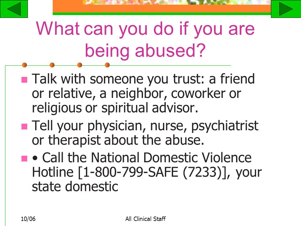 10/06All Clinical Staff What can you do if you are being abused.