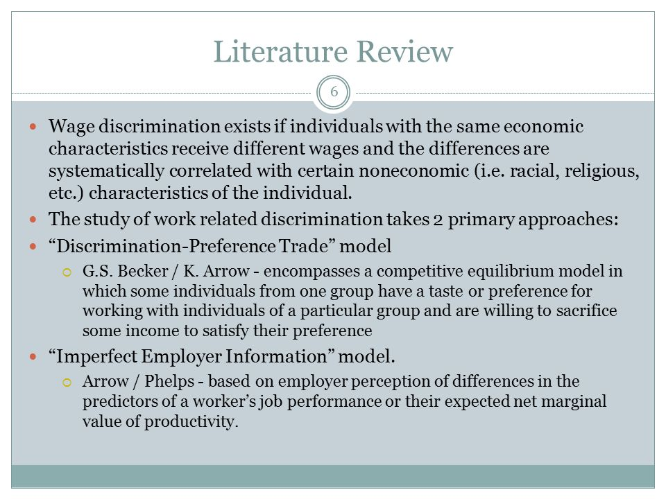 Literature Review Wage discrimination exists if individuals with the same economic characteristics receive different wages and the differences are sys