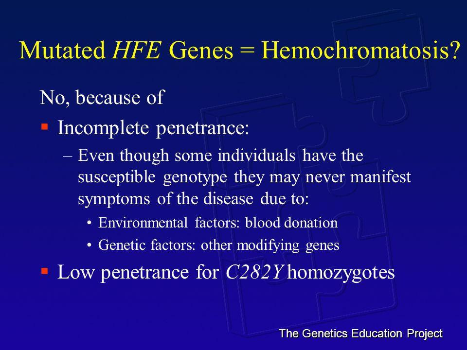 The Genetics Education Project Mutated HFE Genes = Hemochromatosis.