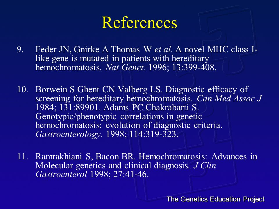 The Genetics Education Project References 9.Feder JN, Gnirke A Thomas W et al.