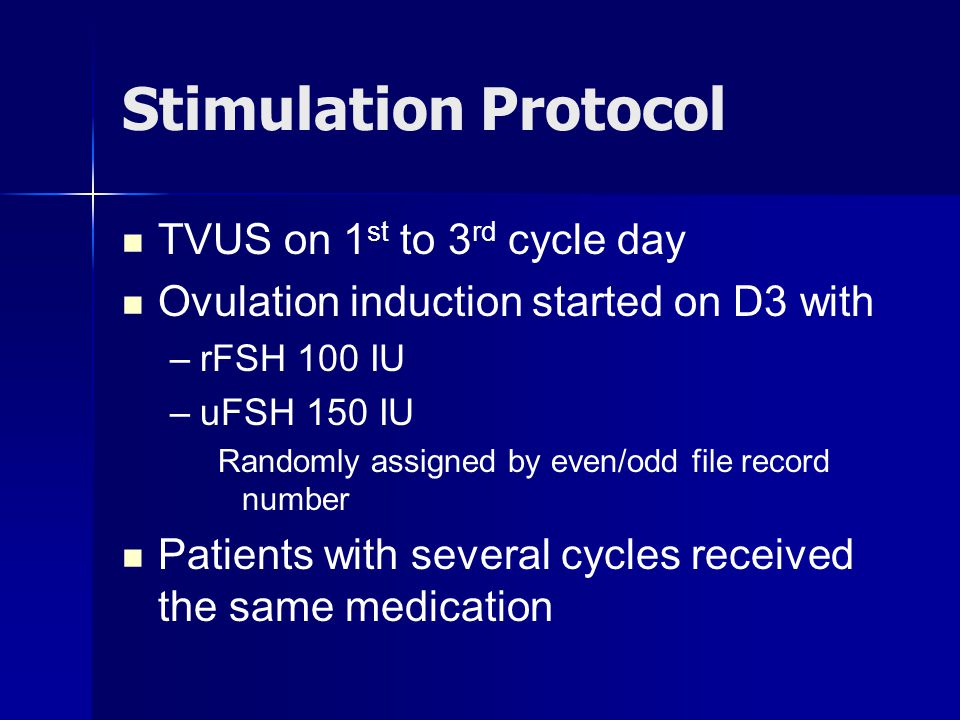 Stimulation Protocol TVUS on 1 st to 3 rd cycle day Ovulation induction started on D3 with – –rFSH 100 IU – –uFSH 150 IU Randomly assigned by even/odd