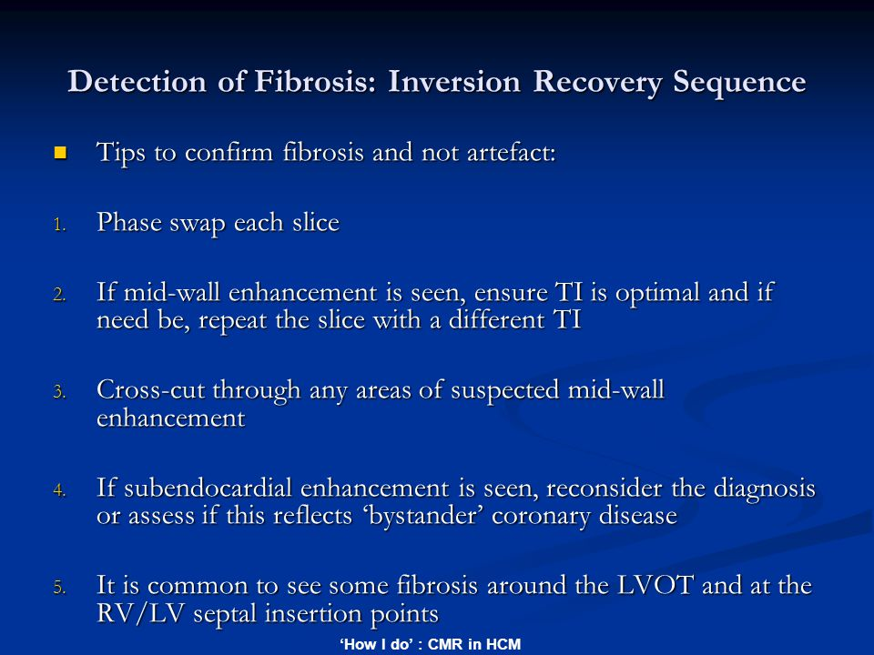 'How I do' : CMR in HCM Detection of Fibrosis: Inversion Recovery Sequence Tips to confirm fibrosis and not artefact: Tips to confirm fibrosis and not