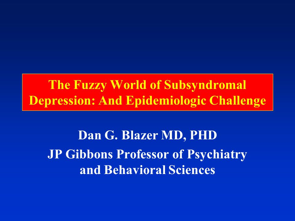 The Fuzzy World of Subsyndromal Depression: And Epidemiologic Challenge Dan G.