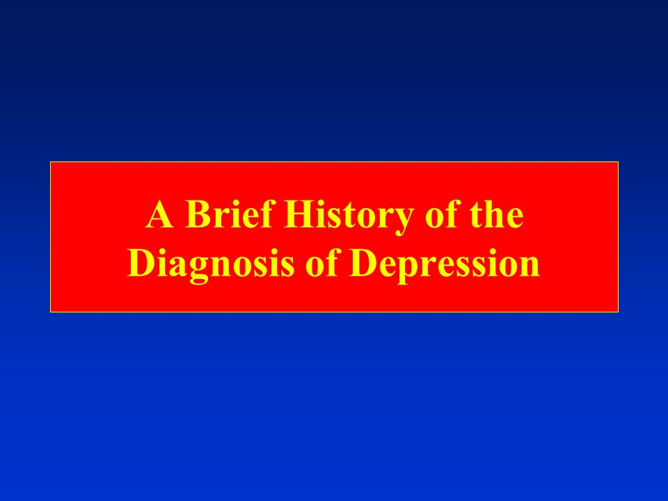 A Brief History of the Diagnosis of Depression