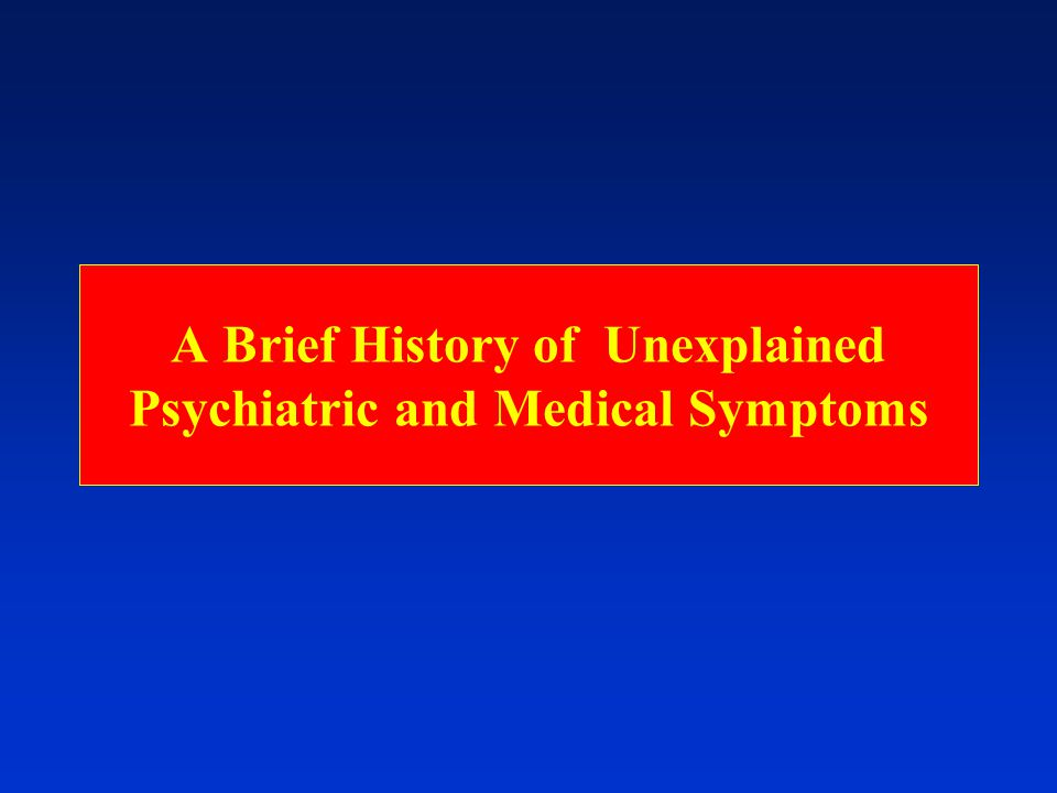 A Brief History of Unexplained Psychiatric and Medical Symptoms