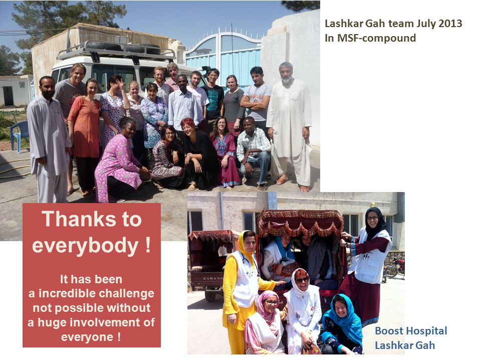 Boost Hospital Lashkar Gah Lashkar Gah team July 2013 In MSF-compound Thanks to everybody ! It has been a incredible challenge not possible without a
