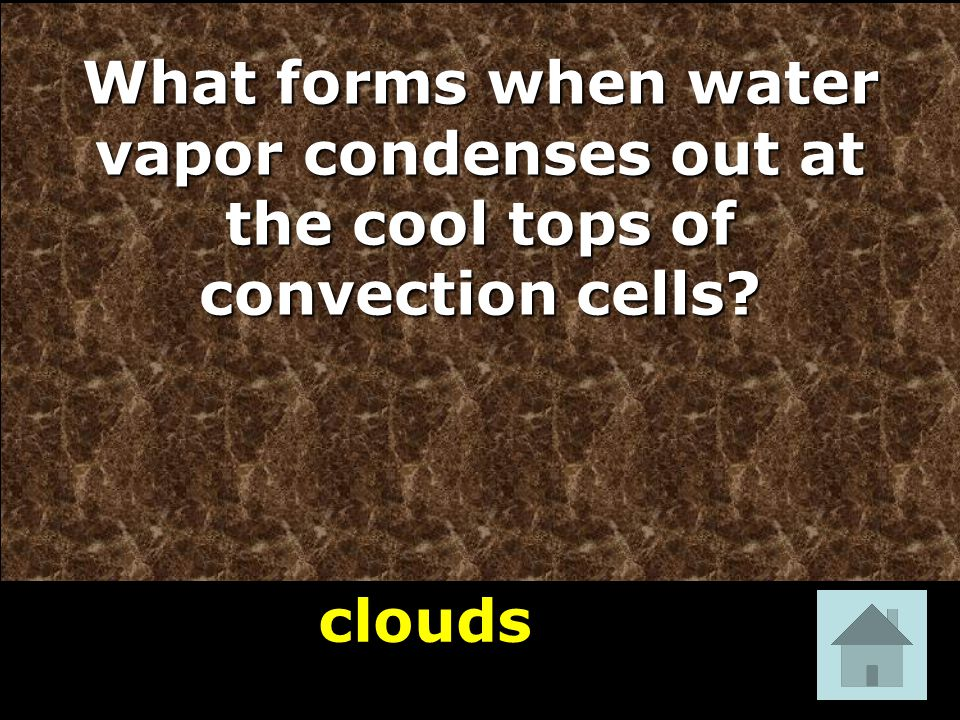clouds What forms when water vapor condenses out at the cool tops of convection cells? 18
