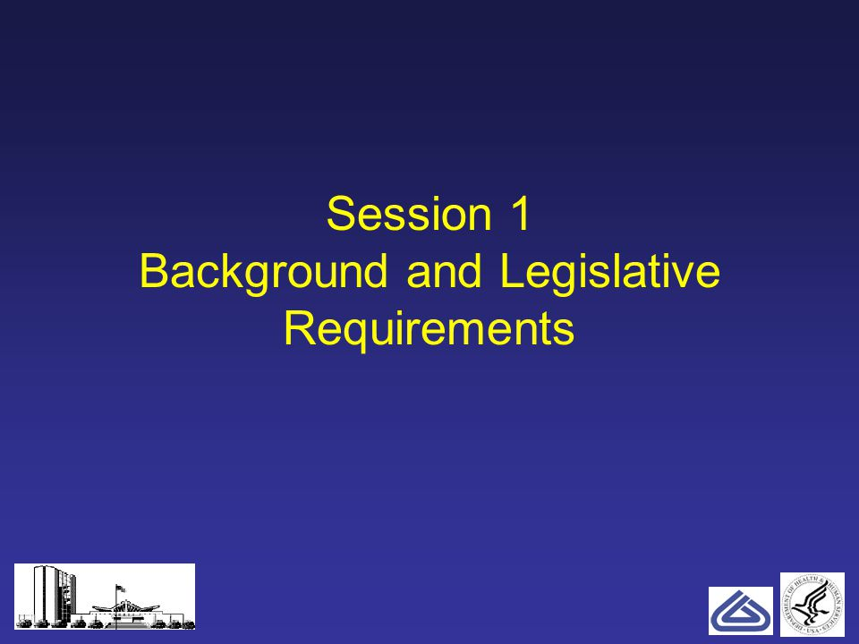 1 Session 1 Background and Legislative Requirements