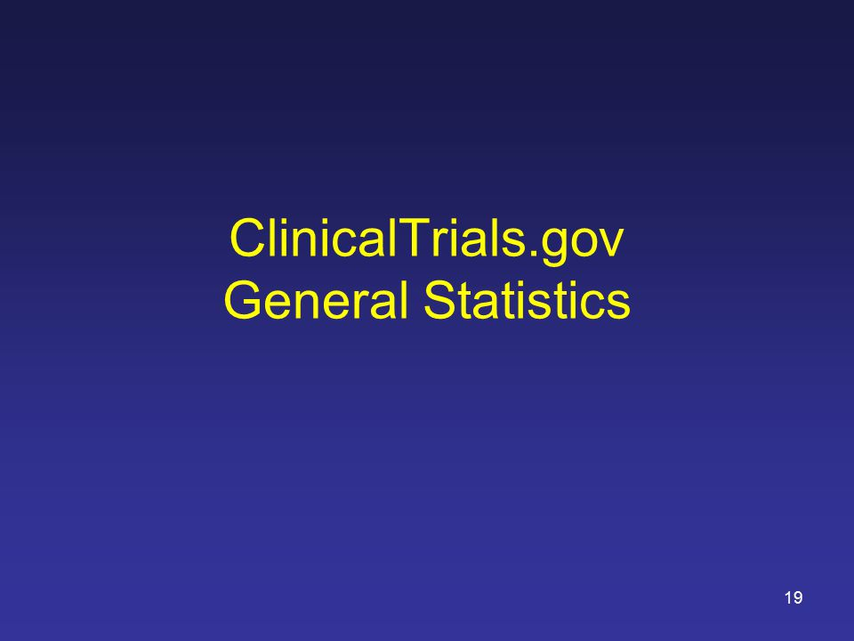 19 ClinicalTrials.gov General Statistics