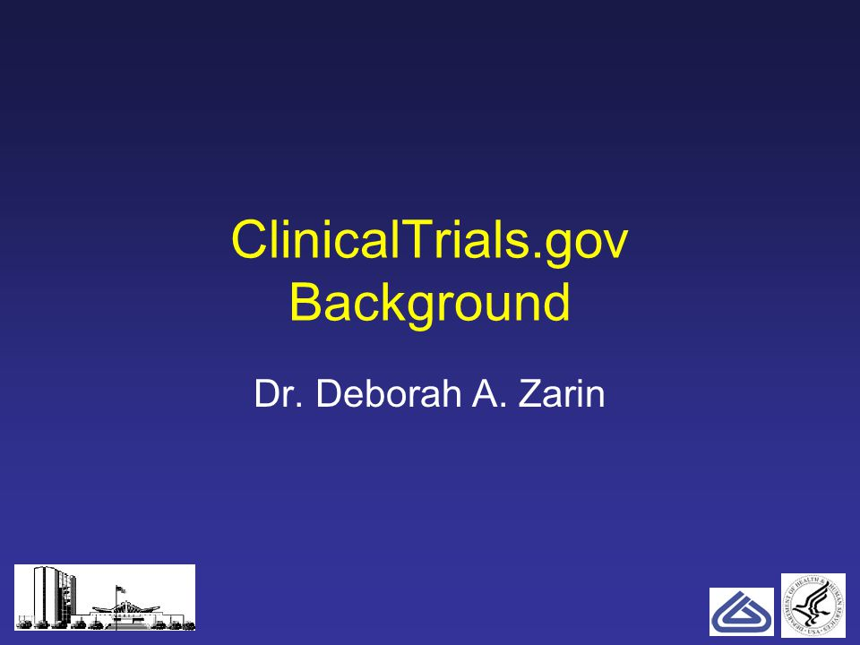 2 ClinicalTrials.gov Background Dr. Deborah A. Zarin