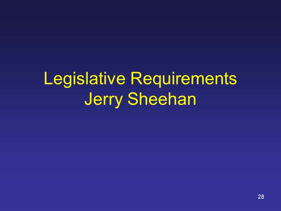 28 Legislative Requirements Jerry Sheehan