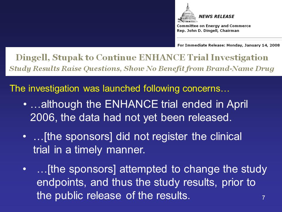 7 The investigation was launched following concerns… …although the ENHANCE trial ended in April 2006, the data had not yet been released.