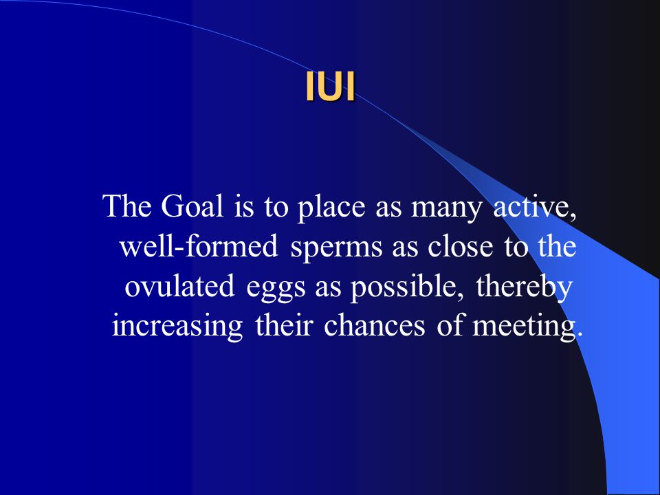 IUI The Goal is to place as many active, well-formed sperms as close to the ovulated eggs as possible, thereby increasing their chances of meeting.
