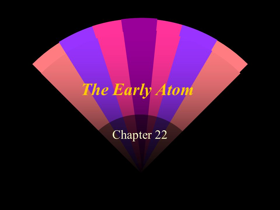 The Early Atom Chapter 22