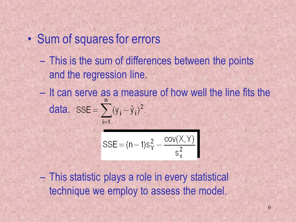 9 –This is the sum of differences between the points and the regression line. –It can serve as a measure of how well the line fits the data. –This sta