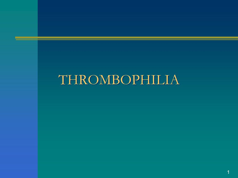 1 THROMBOPHILIA