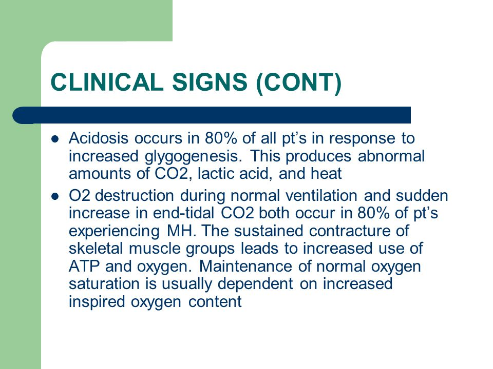 CLINICAL SIGNS (CONT) Acidosis occurs in 80% of all pt's in response to increased glygogenesis.