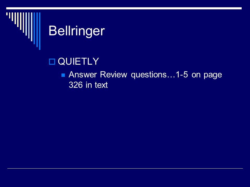 Bellringer  QUIETLY Answer Review questions…1-5 on page 326 in text