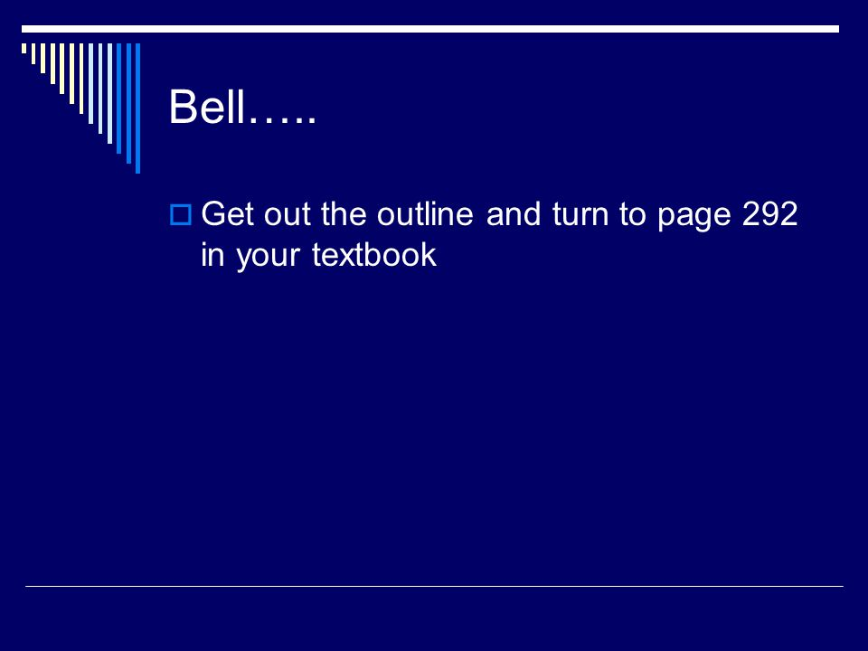 Bell…..  Get out the outline and turn to page 292 in your textbook
