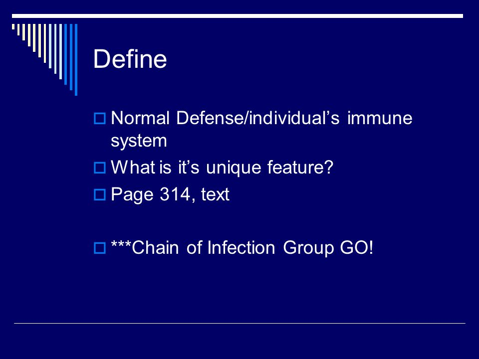 Define  Normal Defense/individual's immune system  What is it's unique feature.