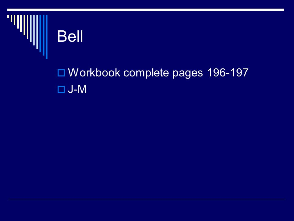 Bell  Workbook complete pages 196-197  J-M