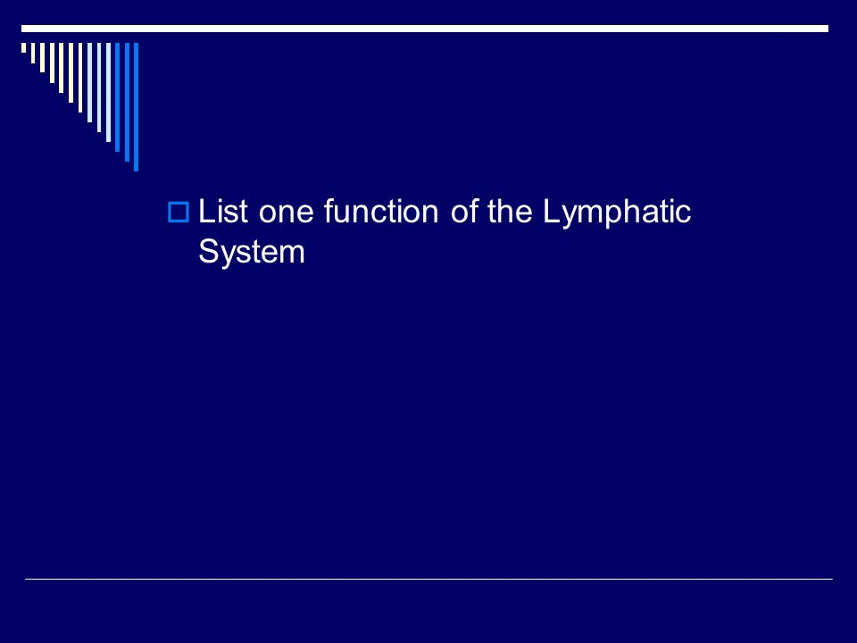  List one function of the Lymphatic System
