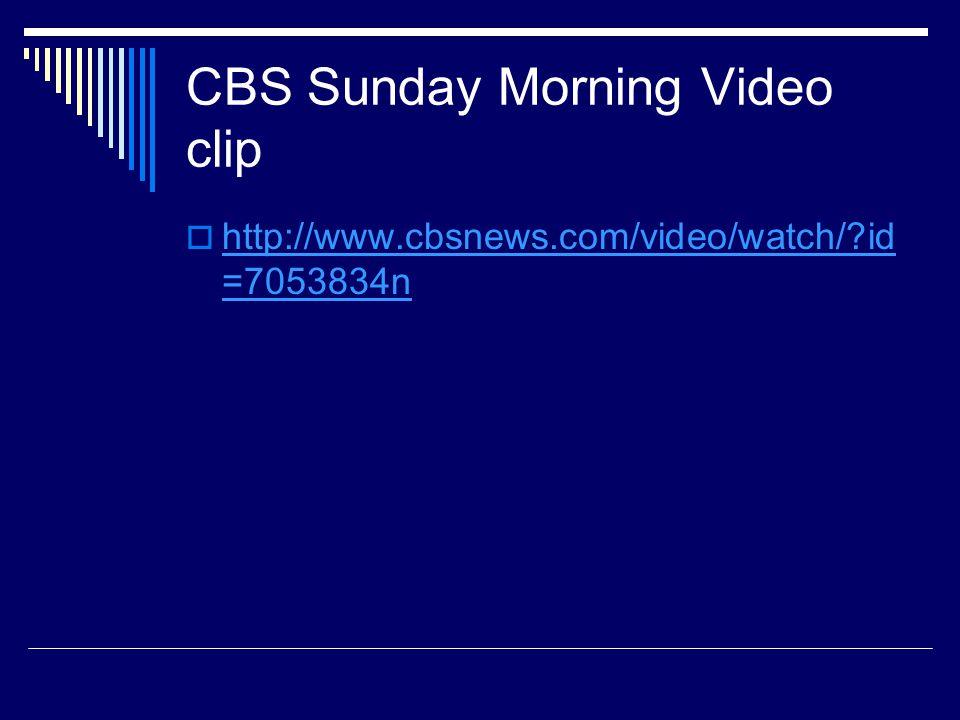 CBS Sunday Morning Video clip  http://www.cbsnews.com/video/watch/?id =7053834n http://www.cbsnews.com/video/watch/?id =7053834n