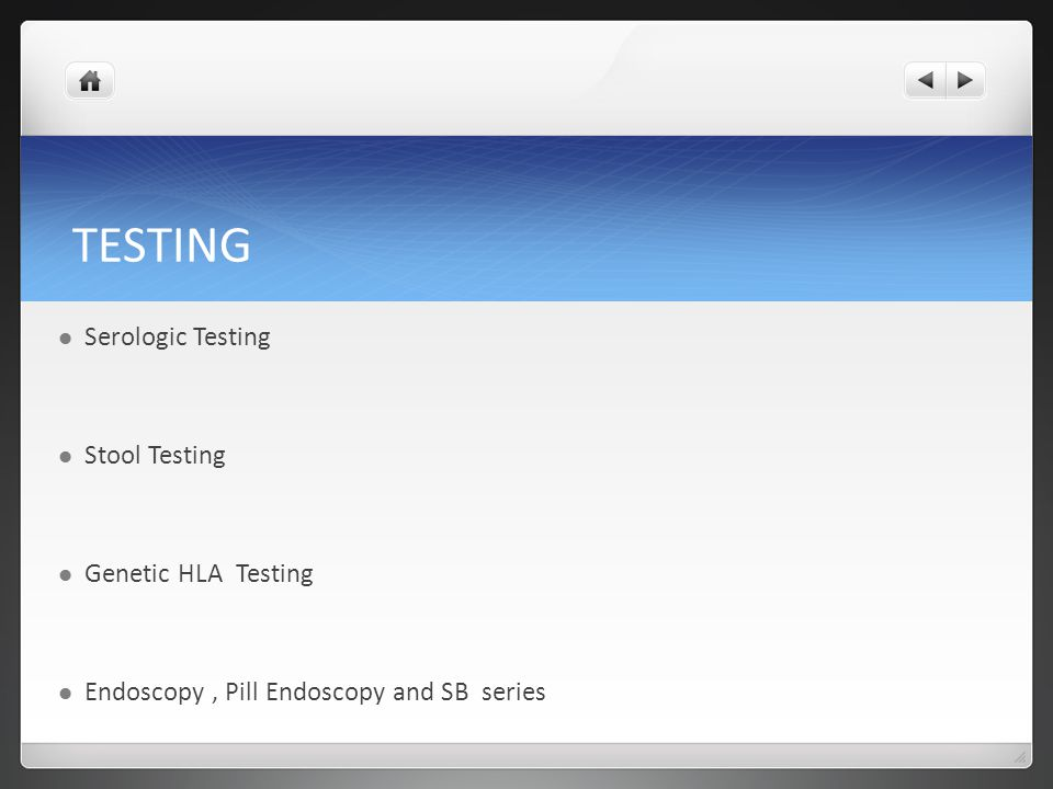 TESTING Serologic Testing Stool Testing Genetic HLA Testing Endoscopy, Pill Endoscopy and SB series