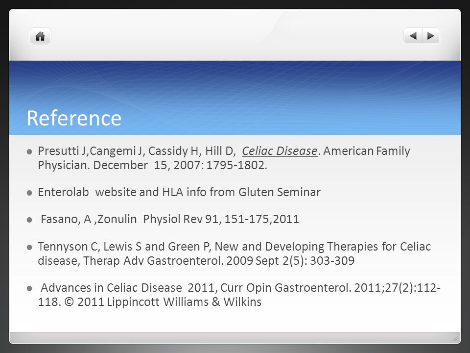 Reference Presutti J,Cangemi J, Cassidy H, Hill D, Celiac Disease. American Family Physician. December 15, 2007: 1795-1802. Enterolab website and HLA