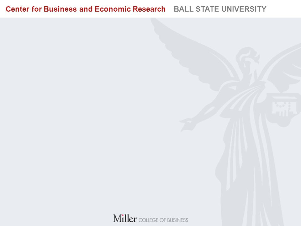BUREAU OF BUSINESS RESEARCH BALL STATE UNIVERSITY Center for Business and Economic Research BALL STATE UNIVERSITY