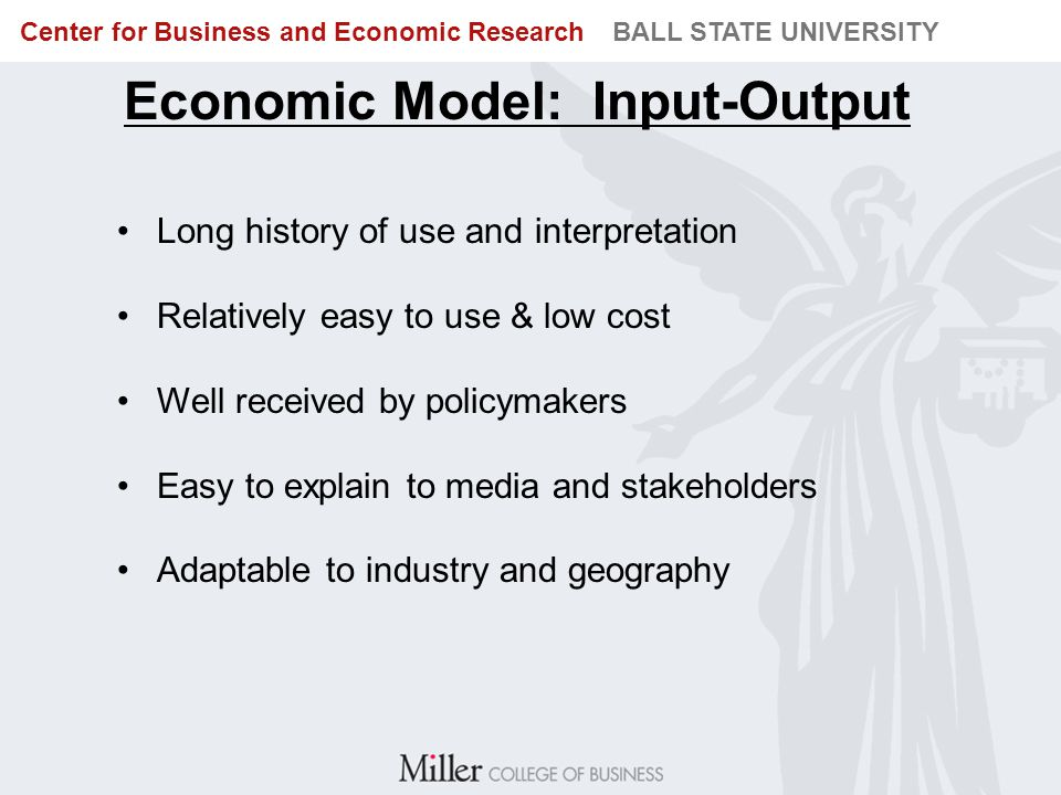 BUREAU OF BUSINESS RESEARCH BALL STATE UNIVERSITY Center for Business and Economic Research BALL STATE UNIVERSITY Economic Model: Input-Output Long hi