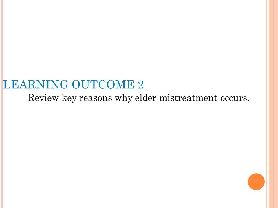 LEARNING OUTCOME 2 Review key reasons why elder mistreatment occurs.