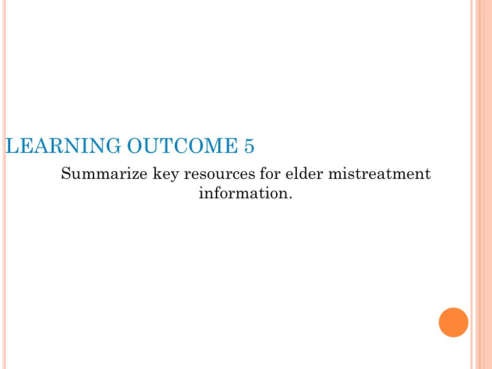 LEARNING OUTCOME 5 Summarize key resources for elder mistreatment information.