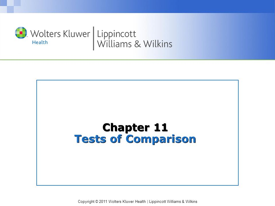 Copyright © 2011 Wolters Kluwer Health | Lippincott Williams & Wilkins Chapter 11 Tests of Comparison