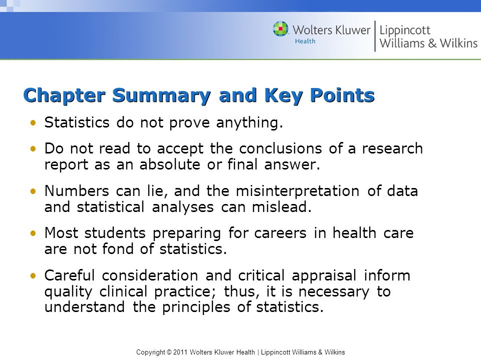 Copyright © 2011 Wolters Kluwer Health | Lippincott Williams & Wilkins Chapter Summary and Key Points Statistics do not prove anything.
