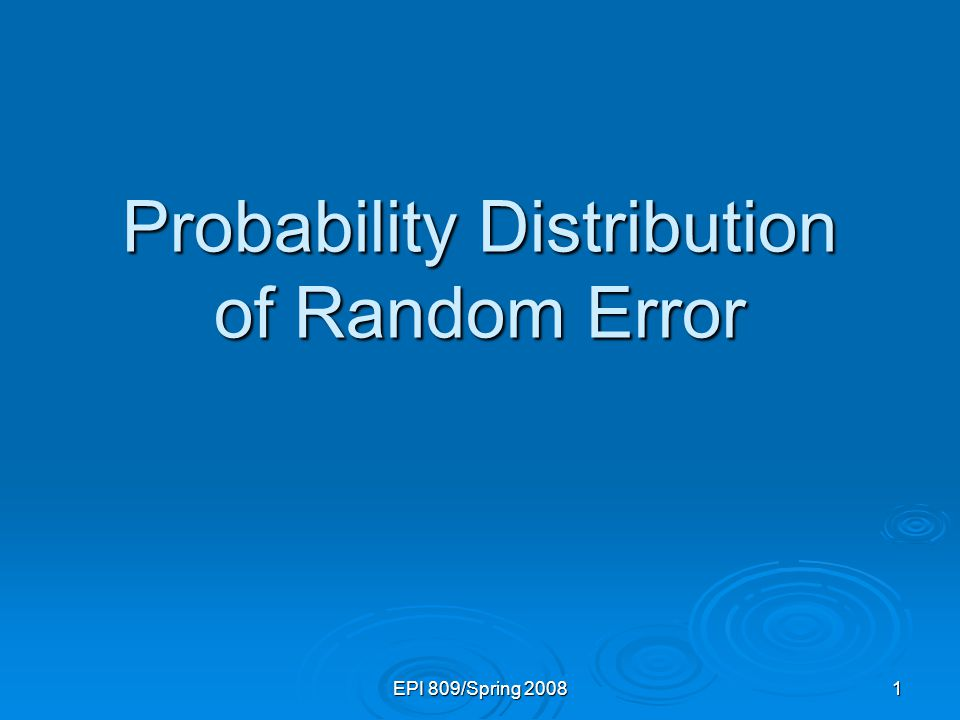EPI 809/Spring Probability Distribution of Random Error