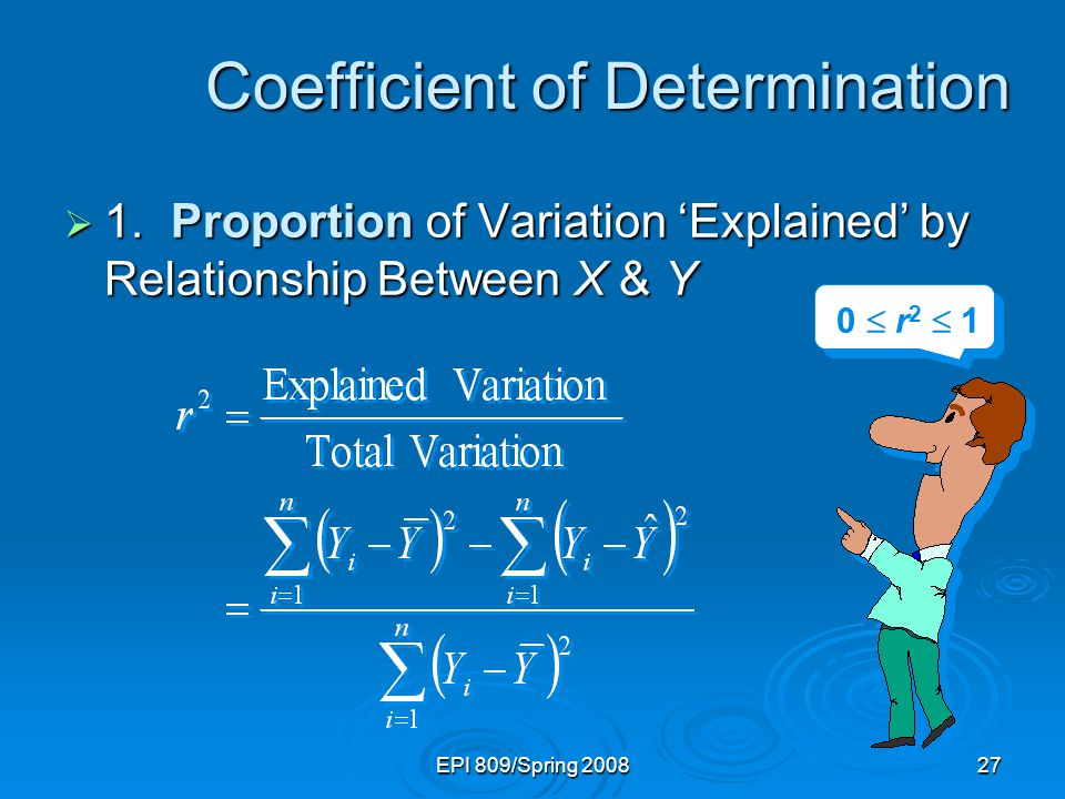 EPI 809/Spring  1.Proportion of Variation 'Explained' by Relationship Between X & Y Coefficient of Determination 0  r 2  1