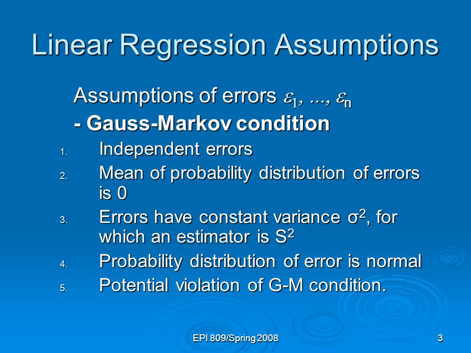 EPI 809/Spring 20083 Linear Regression Assumptions Assumptions of errors    n Assumptions of errors    n - Gauss-Markov condition - Gauss-Markov condition 1.