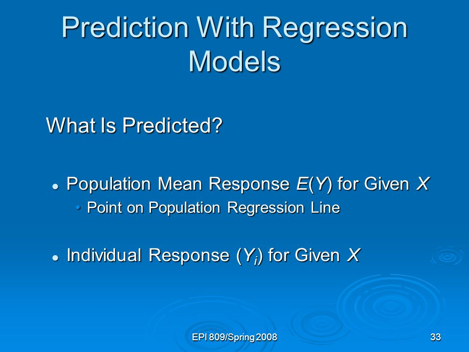 EPI 809/Spring Prediction With Regression Models What Is Predicted.
