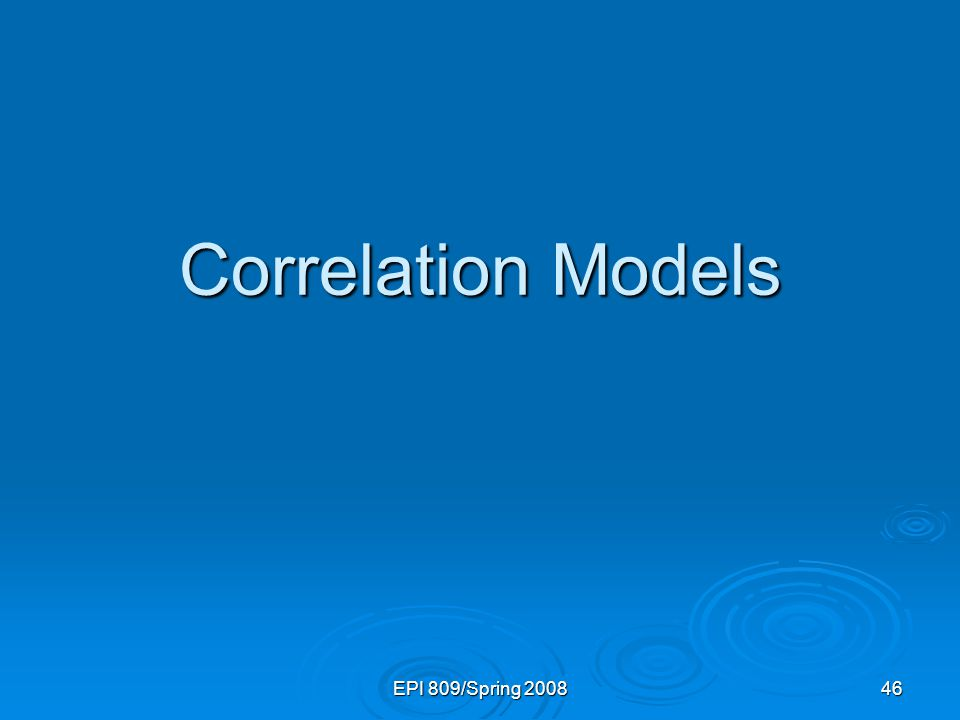EPI 809/Spring Correlation Models