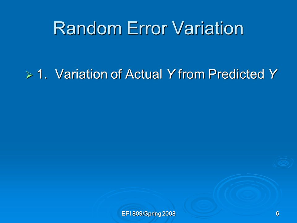 EPI 809/Spring Random Error Variation  1.Variation of Actual Y from Predicted Y