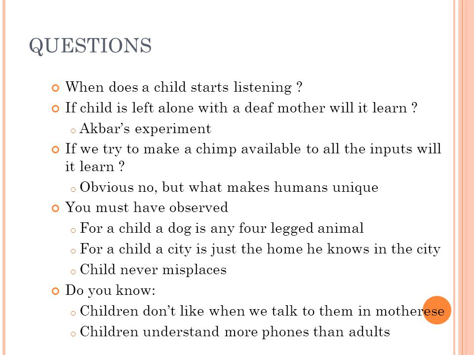 QUESTIONS When does a child starts listening .