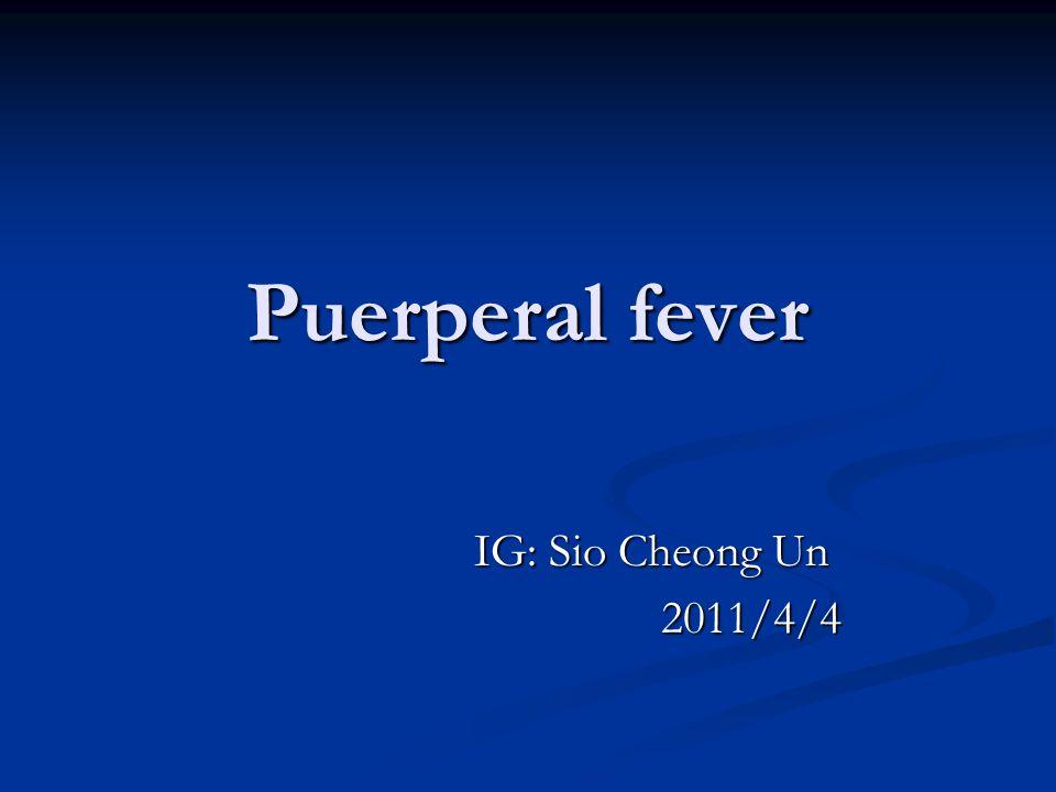 Puerperal fever IG: Sio Cheong Un IG: Sio Cheong Un 2011/4/4 2011/4/4